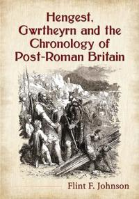 Hengest, Gwrtheyrn and the Chronology of Post-Roman Britain