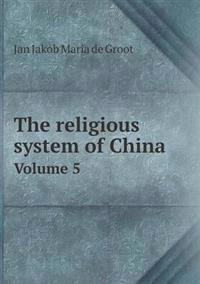 The Religious System of China Volume 5