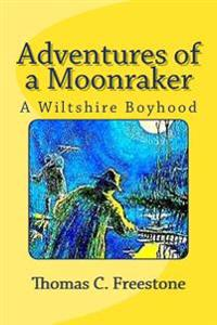 Adventures of a Moonraker: A Wiltshire Boyhood