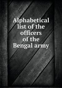 Alphabetical List of the Officers of the Bengal Army