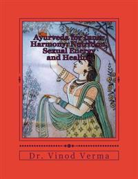 Ayurveda for Inner Harmony: Nutrition, Sexual Energy and Healing