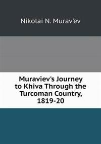 Muraviev's Journey to Khiva Through the Turcoman Country, 1819-20
