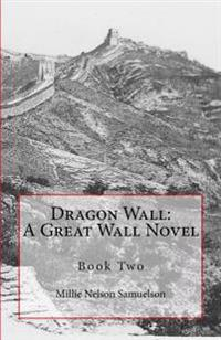 Dragon Wall: A Great Wall Novel