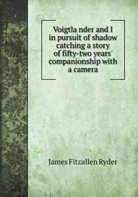 Voigtla Nder and I in Pursuit of Shadow Catching a Story of Fifty-Two Years' Companionship with a Camera