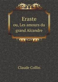 Eraste Ou, Les Amours Du Grand Alcandre