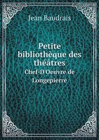 Petite Bibliotheque Des Theatres Chef-D'Oeuvre de Longepierre