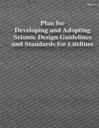 Plan for Developing and Adopting Seismic Design Guidelines and Standards for Lifelines (Fema 271)
