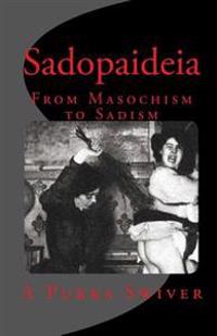 Sadopaideia: From Masochism to Sadism