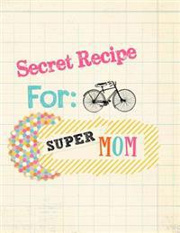 Secret Recipe for Super Mom