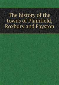 The History of the Towns of Plainfield, Roxbury and Fayston