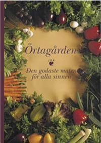 Örtagården : den godaste maten för alla sinnen