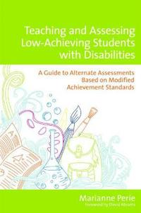 Teaching and Assessing Low-Achieving Students with Disabilities: A Guide to Alternate Assessments Based on Modified Achievement Standards