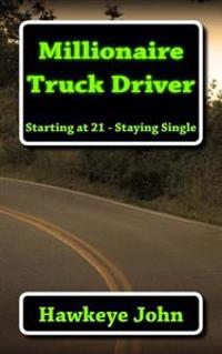 Millionaire Truck Driver: Starting at 21 - Staying Single