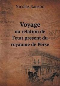 Voyage Ou Relation de L'Etat Present Du Royaume de Perse
