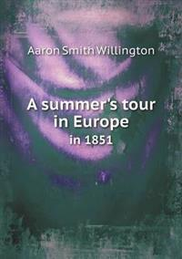 A Summer's Tour in Europe in 1851