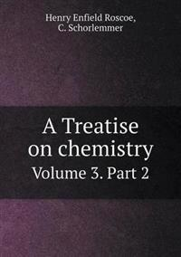 A Treatise on Chemistry Volume 3. Part 2