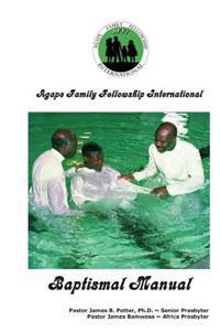 Agape Family Fellowship Baptismal Manual: Baptismal Preparation & Discipleship Training