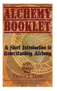 Alchemy Booklet: A Short Introduction to Understanding Alchemy
