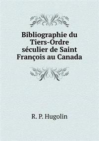 Bibliographie Du Tiers-Ordre Seculier de Saint Francois Au Canada