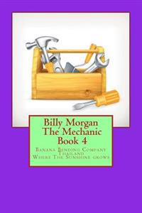 Billy Morgan the Mechanic Book 4: Banana Bending Company
