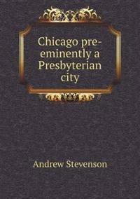 Chicago Pre-Eminently a Presbyterian City