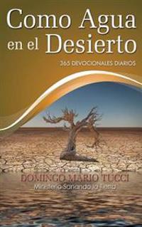 Como Agua En El Desierto: 365 Devocionales Diarios