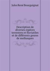 Description de Diverses Especes Terrestres Et Fluviatiles Et de Differents Genres de Mollusques