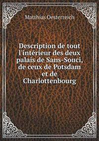 Description de Tout L'Interieur Des Deux Palais de Sans-Souci, de Ceux de Potsdam Et de Charlottenbourg