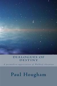 Dialogues of Destiny: A Postmodern Appreciation of Waldorf Education