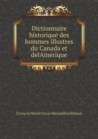 Dictionnaire Historique Des Hommes Illustres Du Canada Et Delamerique