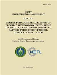 Draft Environmental Assessment for the Center for Commercialization of Electric Technology (Ccet), Reese Technology Center (Rtc) Wind and Battery Inte