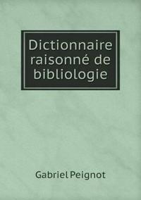 Dictionnaire Raisonne de Bibliologie
