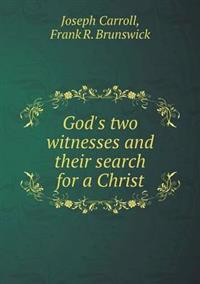 God's Two Witnesses and Their Search for a Christ