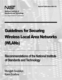 Guidelines for Securing Wireless Local Area Networks (Wlans): Recommendations of the National Institute of Standards and Technology (Special Publicati