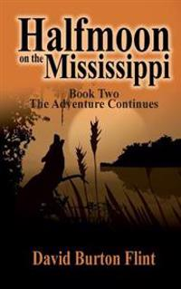 Halfmoon on the Mississippi Book Two the Adventure Continues