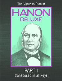 HANON DELUXE The Virtuoso Pianist Transposed In All Keys - Part I
