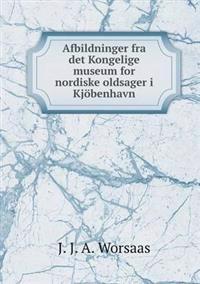 Afbildninger Fra Det Kongelige Museum for Nordiske Oldsager I Kjobenhavn