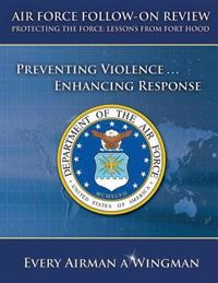 Air Force Follow-On Review Protecting the Force Lessons from Fort Hood: Preventing Violence, Enhancing Response