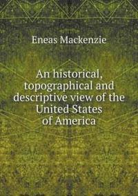 An Historical, Topographical and Descriptive View of the United States of America