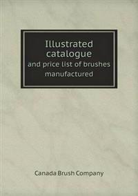 Illustrated Catalogue and Price List of Brushes Manufactured