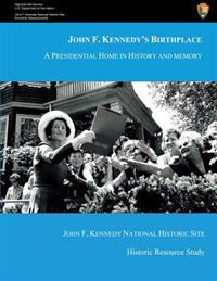 John F. Kennedy's Birthplace: A Presidential Home in History and Memory
