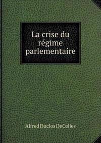 La Crise Du Regime Parlementaire