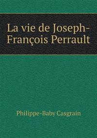 La Vie de Joseph-Francois Perrault