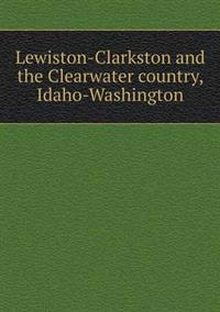 Lewiston-Clarkston and the Clearwater Country, Idaho-Washington