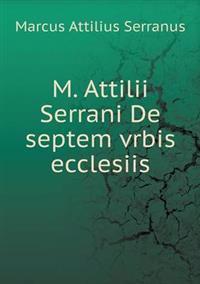 M. Attilii Serrani de Septem Vrbis Ecclesiis