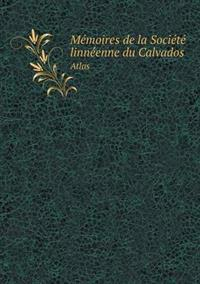 Memoires de La Societe Linneenne Du Calvados Atlas