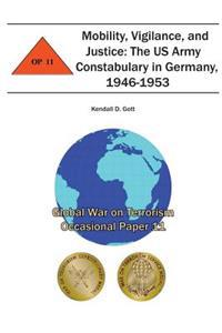 Mobility, Vigilance, and Justice: The US Army Constabulary in Germany, 1946-1953: Global War on Terrorism Occasional Paper 11