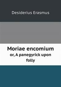 Moriae Encomium Or, a Panegyrick Upon Folly