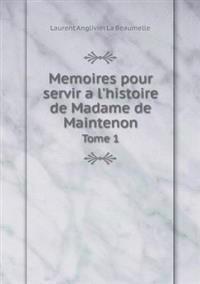 Memoires Pour Servir A L'Histoire de Madame de Maintenon Tome 1
