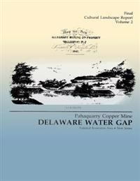 Delaware Water Gap: Pahaquarry Copper Mine- Final Cultural Landscape Report, Volume 2